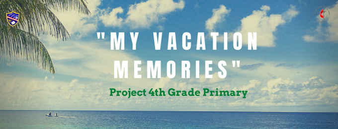 4th GRADE PRODUCTS - MY VACATION MEMORIES